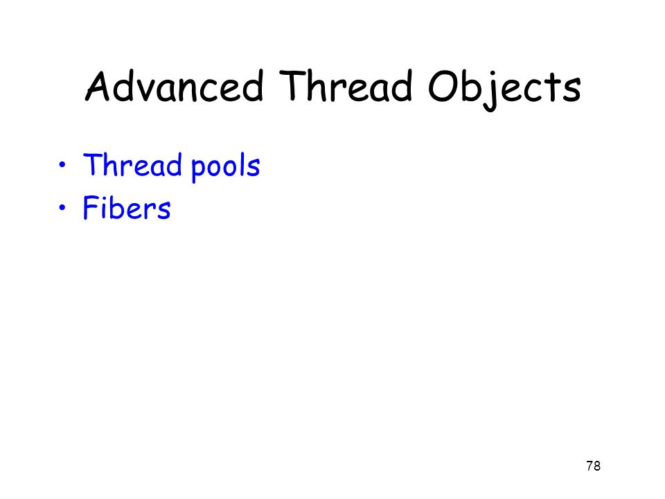 Advanced Thread Objects Thread pools Fibers 78