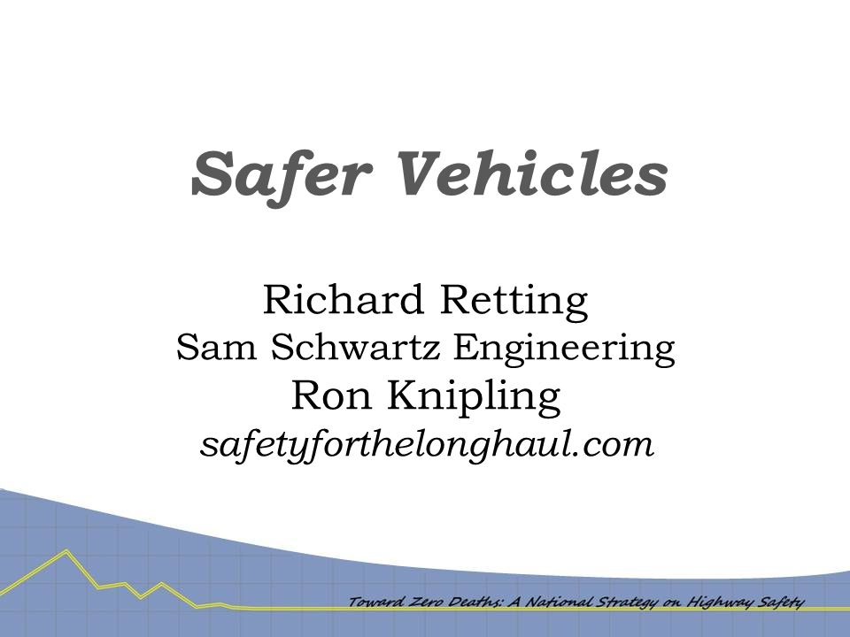 Safer Vehicles Richard Retting Sam Schwartz Engineering Ron Knipling safetyforthelonghaul.com
