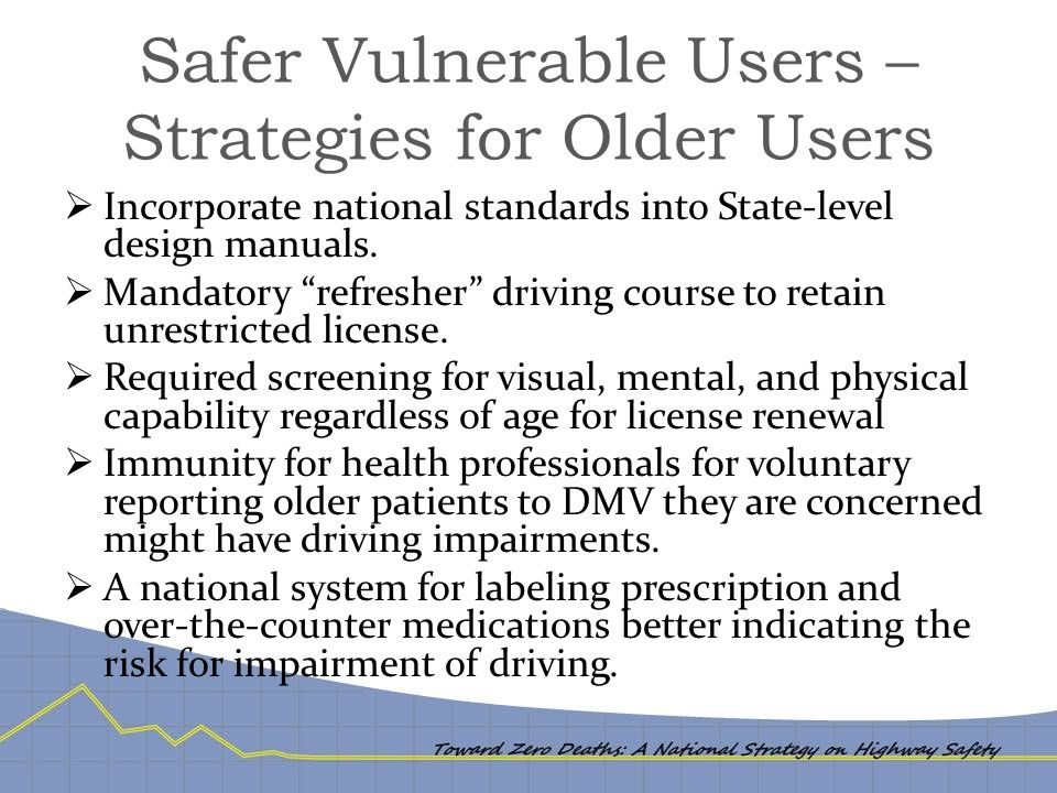Safer Vulnerable Users – Strategies for Older Users  Incorporate national standards into State-level design manuals.