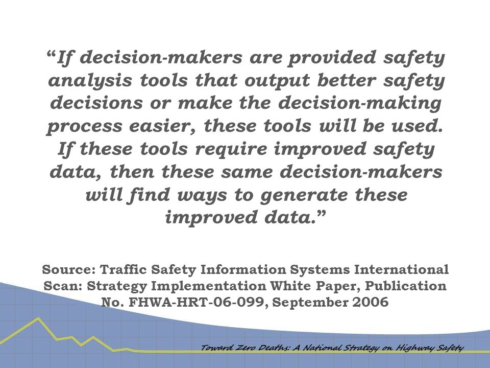 """ If decision-makers are provided safety analysis tools that output better safety decisions or make the decision-making process easier, these tools wi"