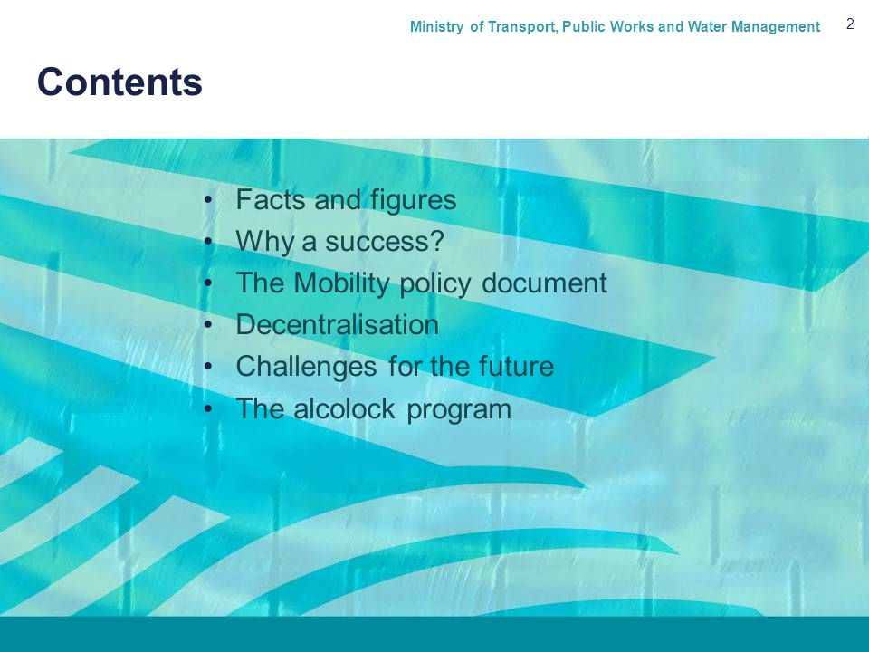 Ministry of Transport, Public Works and Water Management 2 Contents Facts and figures Why a success.