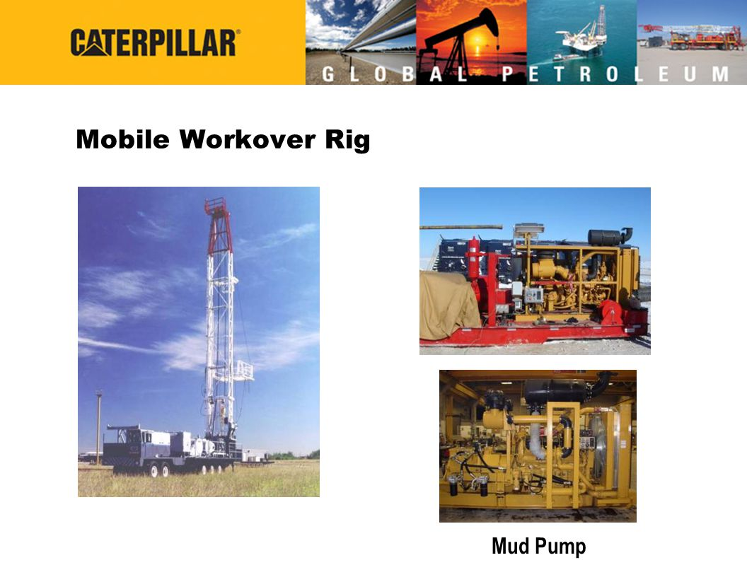 Agenda  Petroleum Product Offering  Well Servicing Application –Product offerings –Features –Integrated drop box –Life/Caterpillar value  Fracturing Application –Product offerings –Features –Life/Caterpillar value