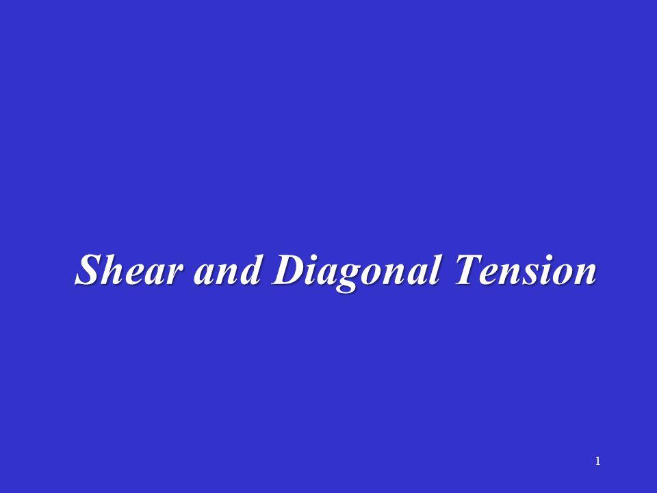 Shear and Diagonal Tension 1