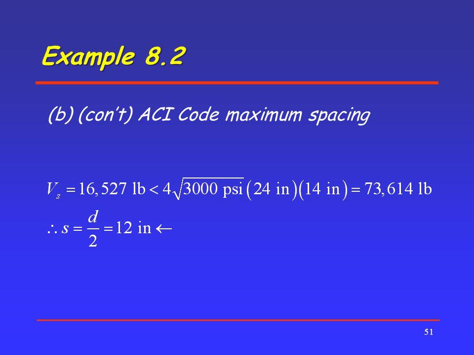 Example 8.2 51 (b) (con't) ACI Code maximum spacing