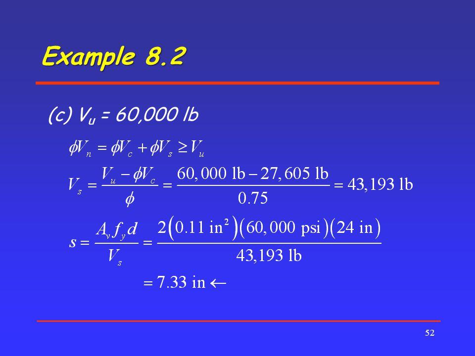 Example 8.2 52 (c) V u = 60,000 lb