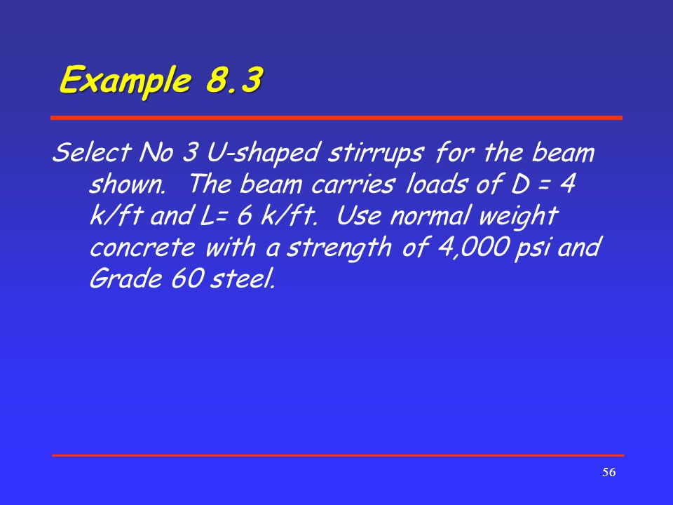 Example 8.3 56 Select No 3 U-shaped stirrups for the beam shown.