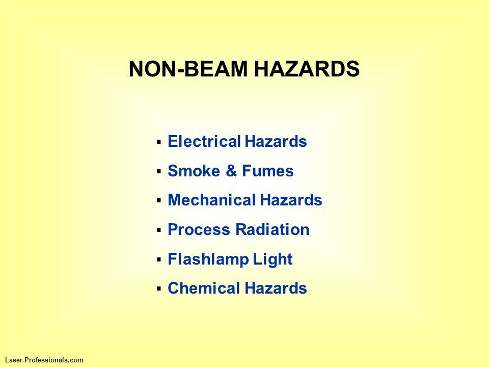 NON-BEAM HAZARDS  Electrical Hazards  Smoke & Fumes  Mechanical Hazards  Process Radiation  Flashlamp Light  Chemical Hazards Laser-Professional