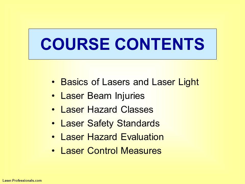 Basics of Lasers and Laser Light Laser Beam Injuries Laser Hazard Classes Laser Safety Standards Laser Hazard Evaluation Laser Control Measures Laser-