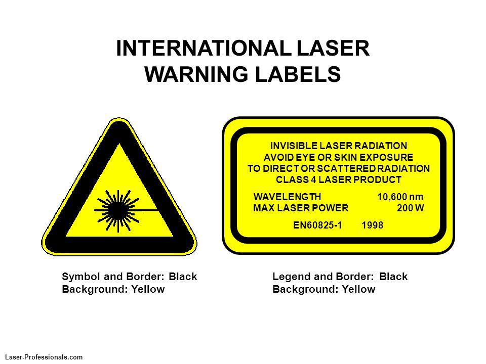 INTERNATIONAL LASER WARNING LABELS Symbol and Border:Black Background: Yellow Legend and Border:Black Background: Yellow Laser-Professionals.com INVIS