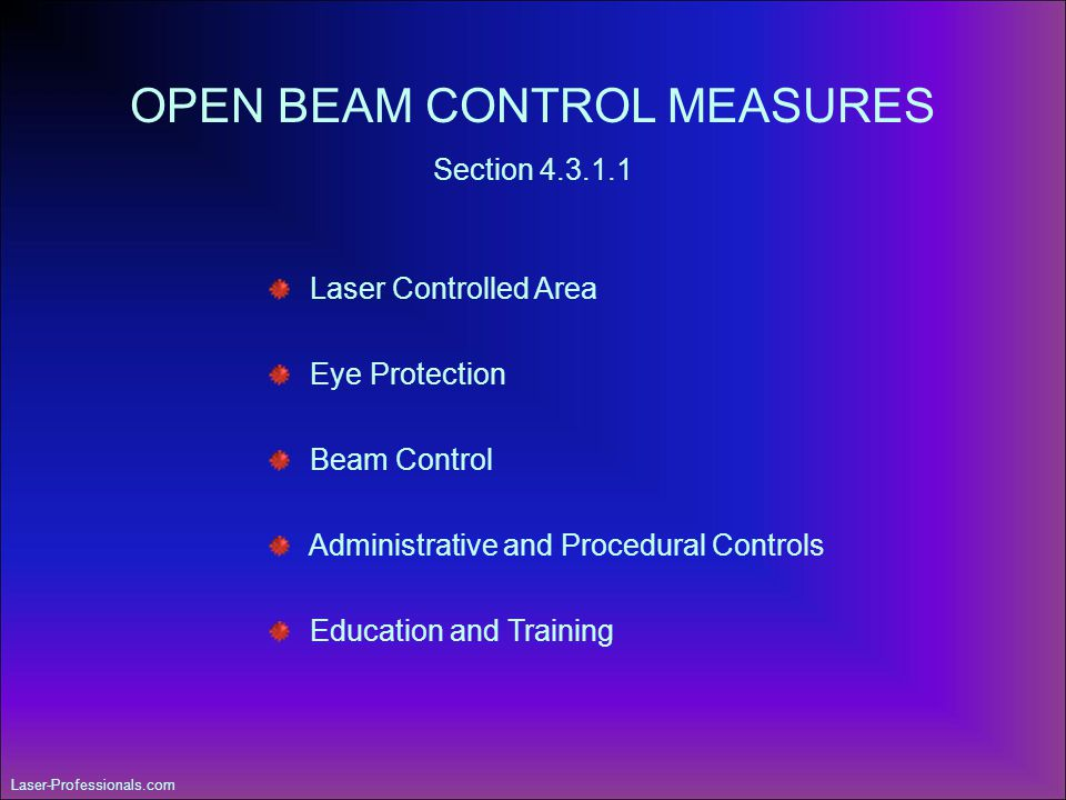 Laser Controlled Area Eye Protection Beam Control Administrative and Procedural Controls Education and Training OPEN BEAM CONTROL MEASURES Section 4.3