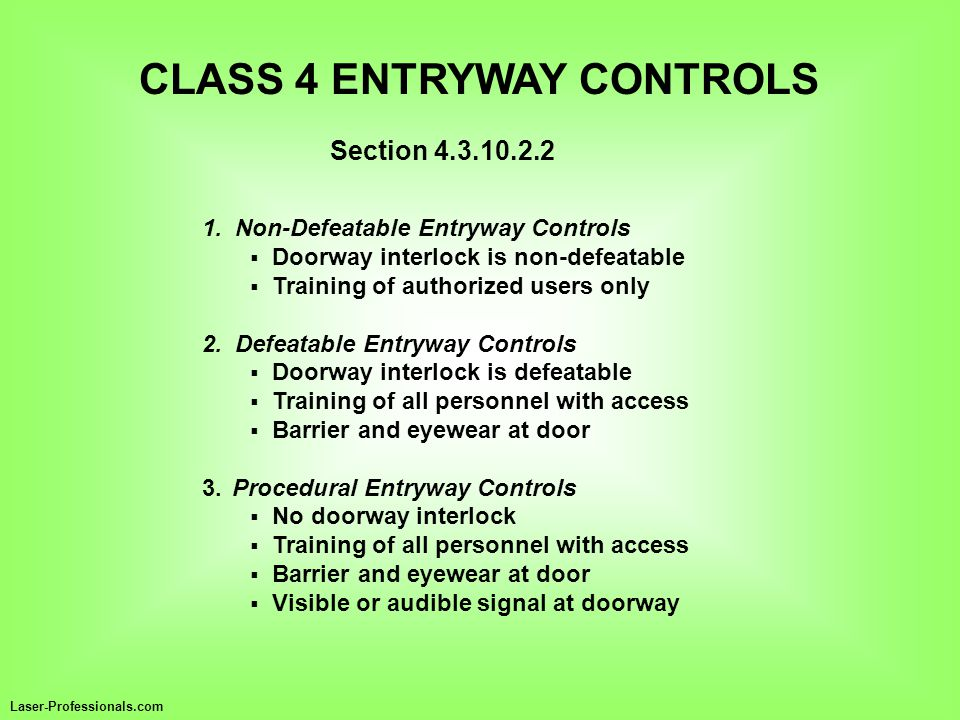 CLASS 4 ENTRYWAY CONTROLS 1. Non-Defeatable Entryway Controls  Doorway interlock is non-defeatable  Training of authorized users only 2. Defeatable