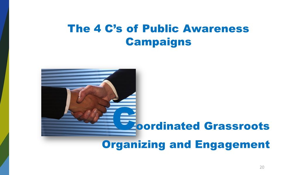 The 4 C's of Public Awareness Campaigns C oordinated Grassroots Organizing and Engagement 20