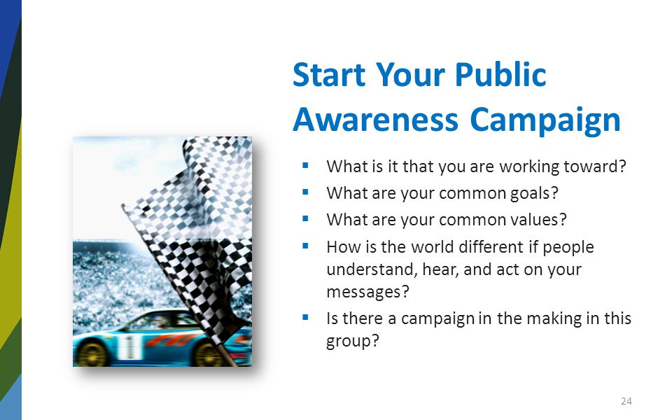 Start Your Public Awareness Campaign  What is it that you are working toward.