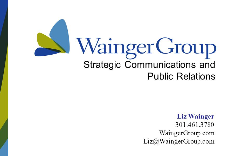 Strategic Communications and Public Relations Liz Wainger 301.461.3780 WaingerGroup.com Liz@WaingerGroup.com