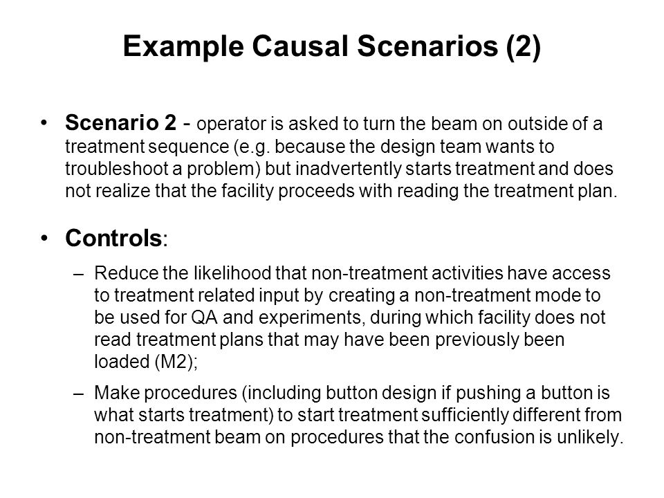 Example Causal Scenarios (2) Scenario 2 - operator is asked to turn the beam on outside of a treatment sequence (e.g.