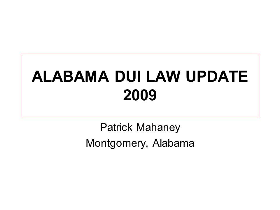 ALABAMA DUI LAW UPDATE 2009 Patrick Mahaney Montgomery, Alabama