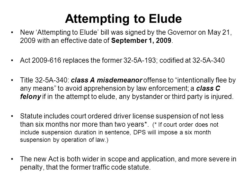 Attempting to Elude New 'Attempting to Elude' bill was signed by the Governor on May 21, 2009 with an effective date of September 1, 2009.