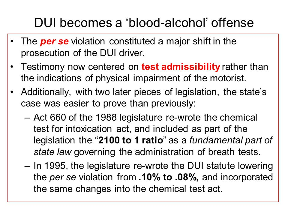 DUI becomes a 'blood-alcohol' offense The per se violation constituted a major shift in the prosecution of the DUI driver.