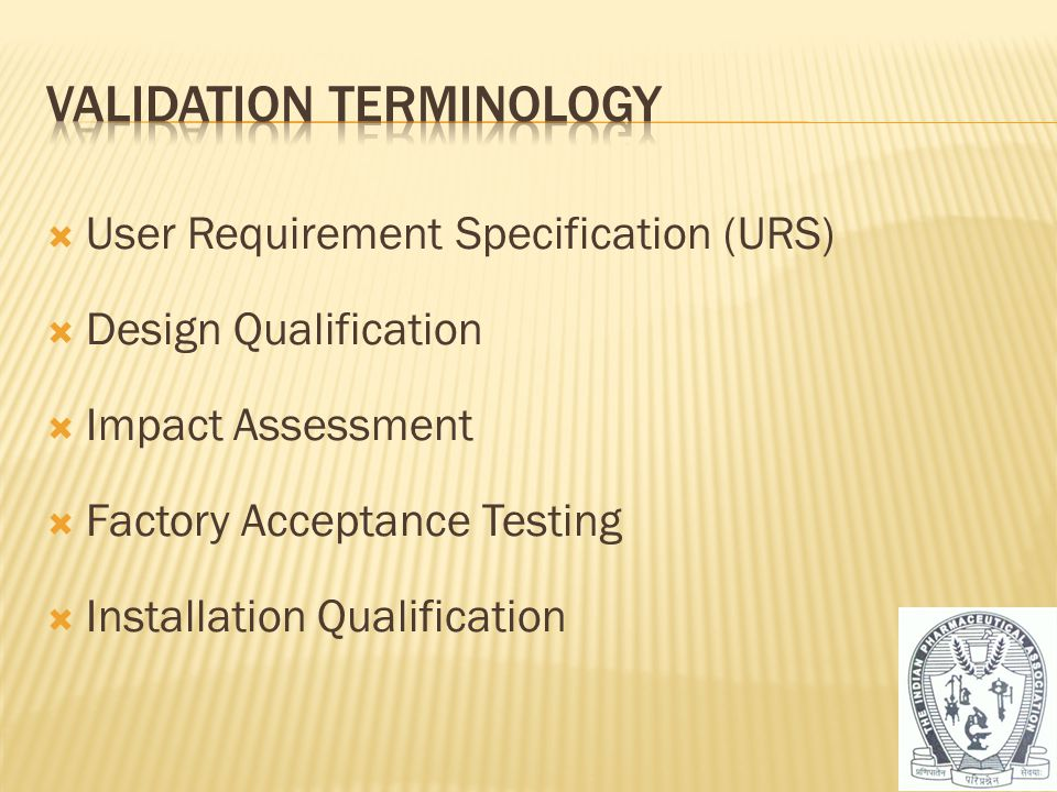  User Requirement Specification (URS)  Design Qualification  Impact Assessment  Factory Acceptance Testing  Installation Qualification 10