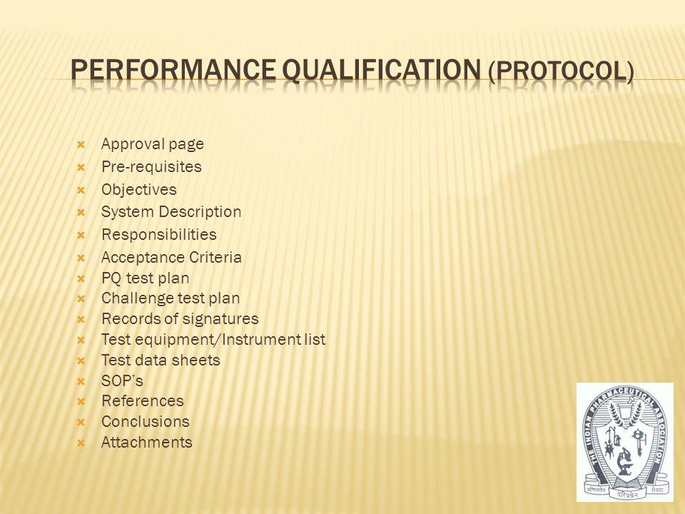  Approval page  Pre-requisites  Objectives  System Description  Responsibilities  Acceptance Criteria  PQ test plan  Challenge test plan  Rec