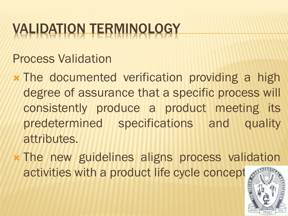 Process Validation  The documented verification providing a high degree of assurance that a specific process will consistently produce a product meet