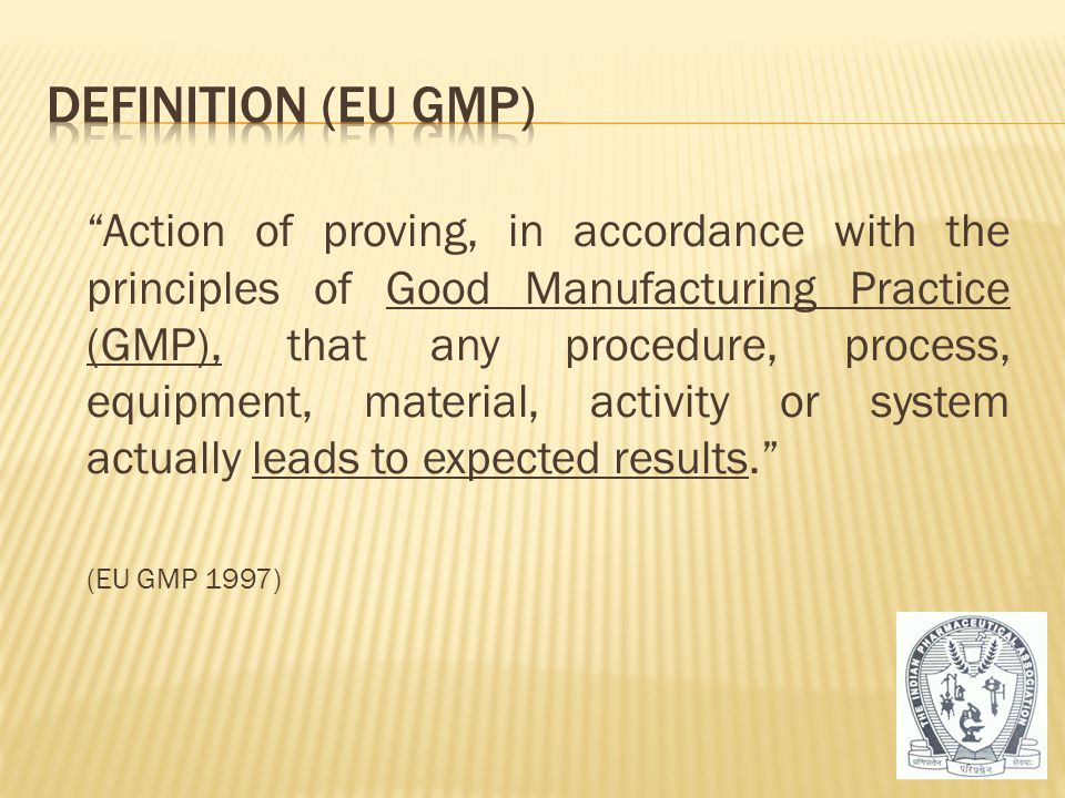 """""""Action of proving, in accordance with the principles of Good Manufacturing Practice (GMP), that any procedure, process, equipment, material, activity"""
