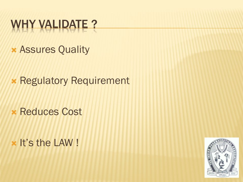  Assures Quality  Regulatory Requirement  Reduces Cost  It's the LAW ! 7