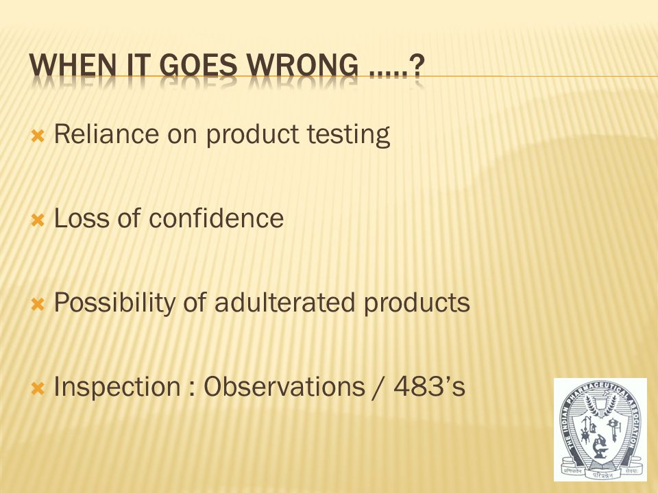  Reliance on product testing  Loss of confidence  Possibility of adulterated products  Inspection : Observations / 483's 9