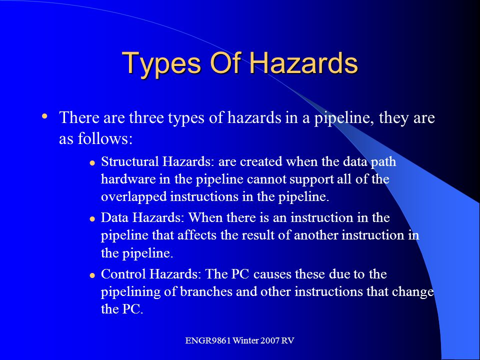 ENGR9861 Winter 2007 RV Types Of Hazards There are three types of hazards in a pipeline, they are as follows: Structural Hazards: are created when the