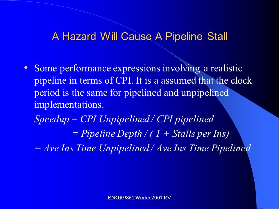 ENGR9861 Winter 2007 RV A Hazard Will Cause A Pipeline Stall Some performance expressions involving a realistic pipeline in terms of CPI. It is a assu
