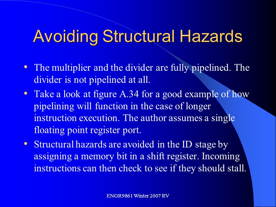 Avoiding Structural Hazards The multiplier and the divider are fully pipelined. The divider is not pipelined at all. Take a look at figure A.34 for a