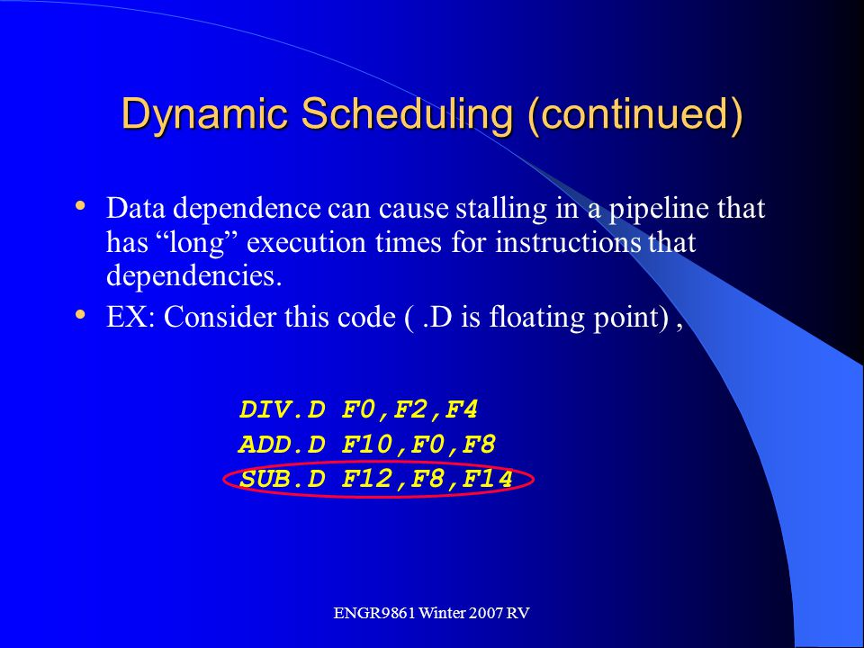 """ENGR9861 Winter 2007 RV Dynamic Scheduling (continued) Data dependence can cause stalling in a pipeline that has """"long"""" execution times for instructio"""