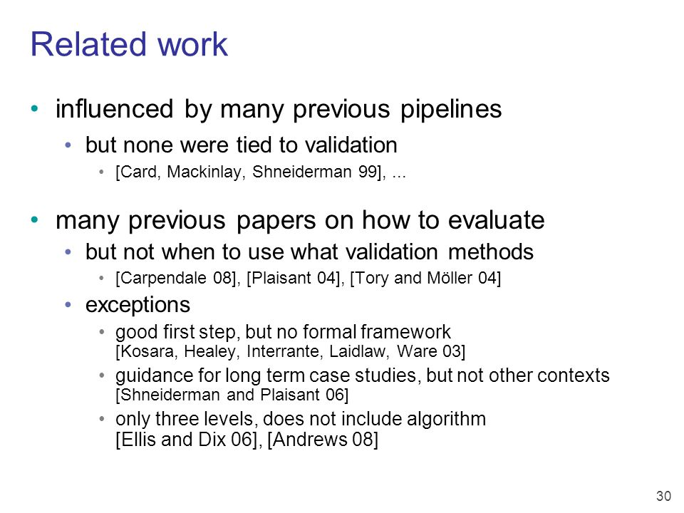 30 Related work influenced by many previous pipelines but none were tied to validation [Card, Mackinlay, Shneiderman 99],...