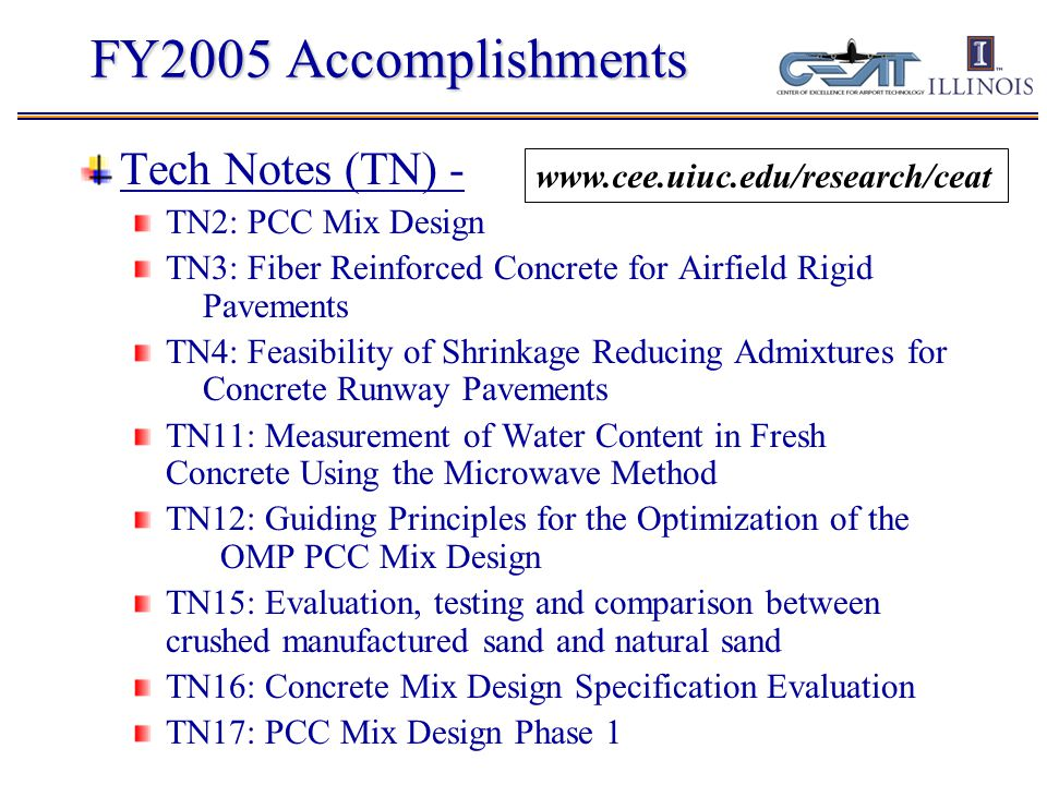 2005 Accomplishments Specification Assistance On-site meetings at OMP headquarters Brown bag seminars Continued specification assistance (2006):  Material constituents (aggregate type and size, SCM, etc.)  Modulus of rupture and fracture properties of concrete  Shrinkage (cement content, w/c ratio limits,etc.)  Saw-cut timing, spacing and depth  Pavement design