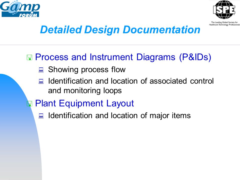 Detailed Design Documentation  Process and Instrument Diagrams (P&IDs)  Showing process flow  Identification and location of associated control and