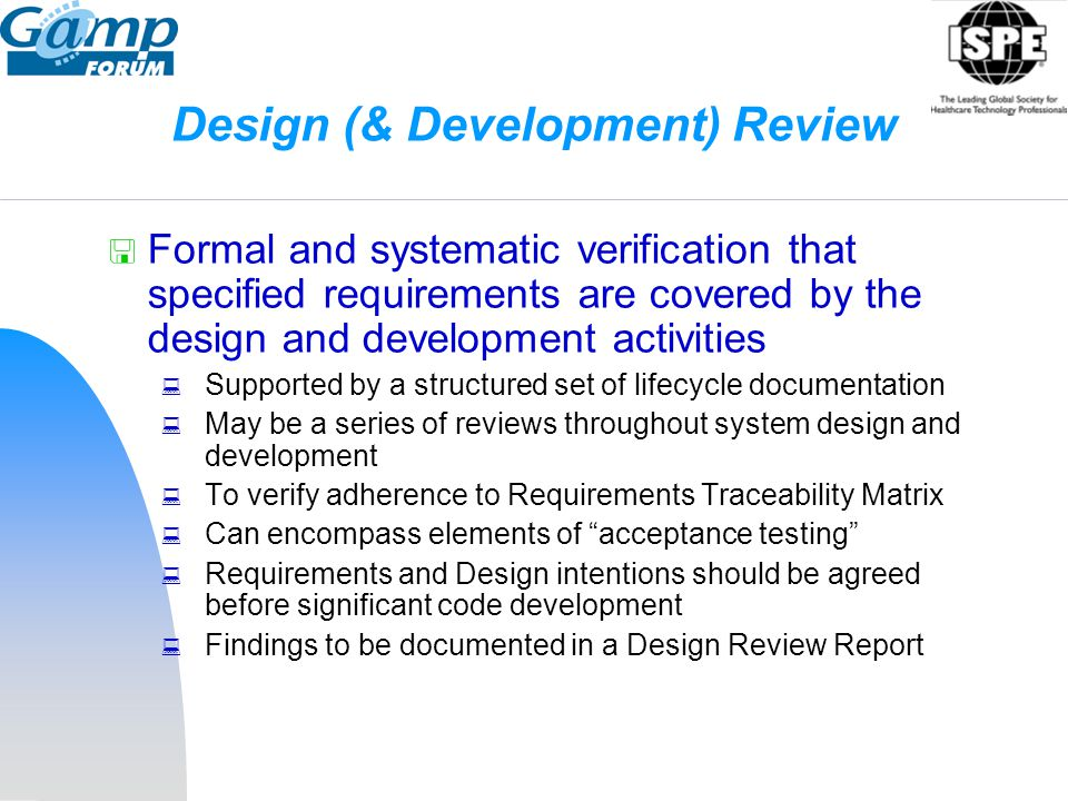 Design (& Development) Review  Formal and systematic verification that specified requirements are covered by the design and development activities 
