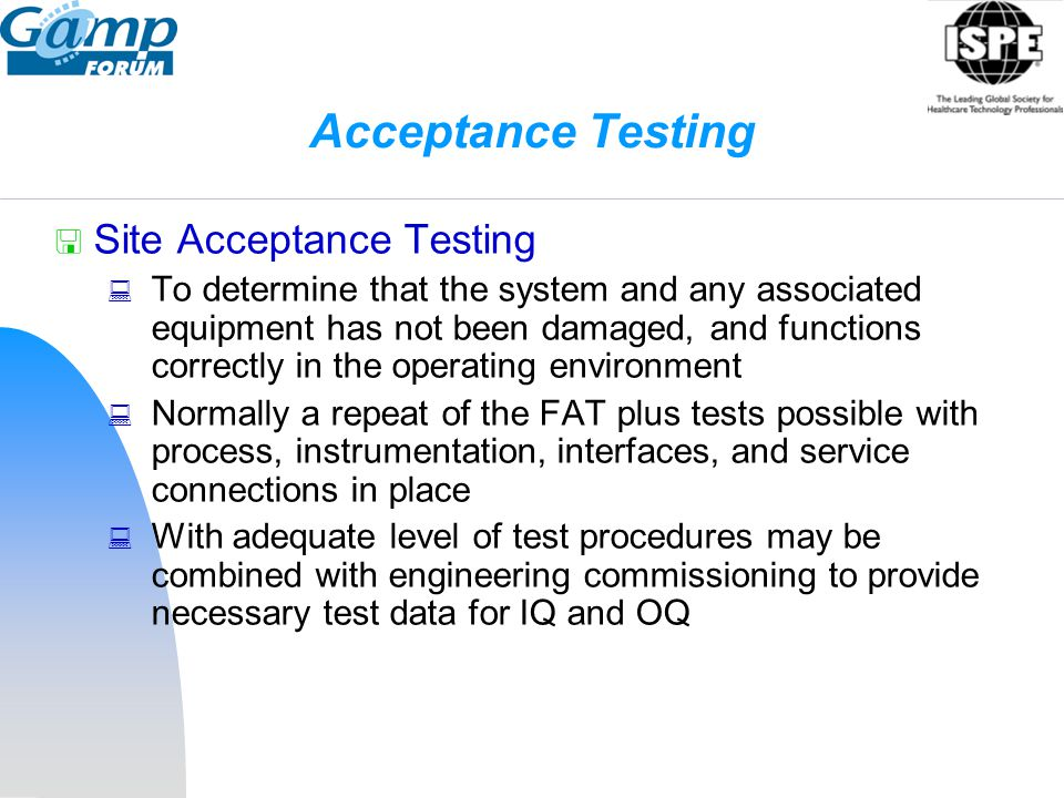 Acceptance Testing  Site Acceptance Testing  To determine that the system and any associated equipment has not been damaged, and functions correctly