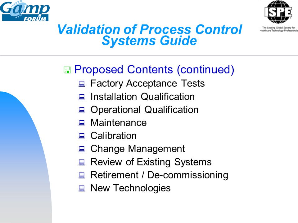 Validation of Process Control Systems Guide  Proposed Contents (continued)  Factory Acceptance Tests  Installation Qualification  Operational Qual