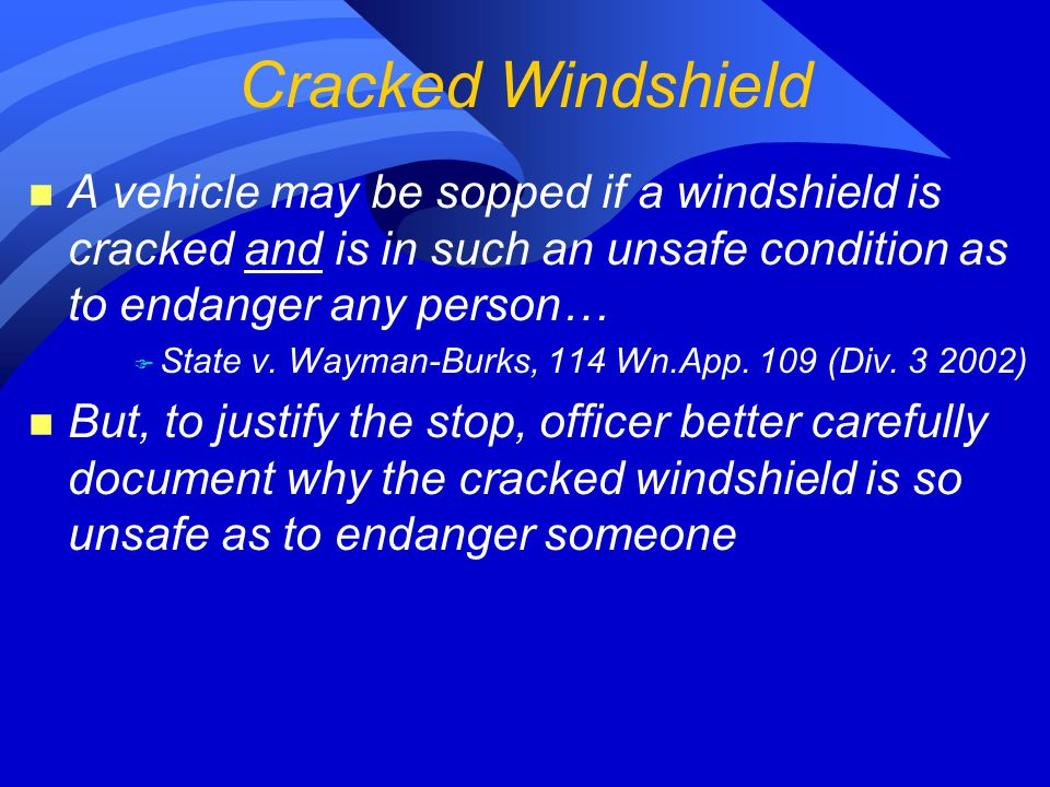 n A vehicle may be sopped if a windshield is cracked and is in such an unsafe condition as to endanger any person… F State v.