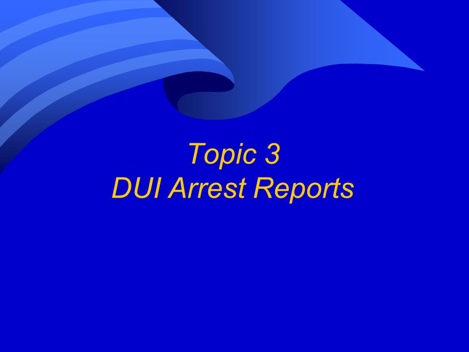 Topic 3 DUI Arrest Reports