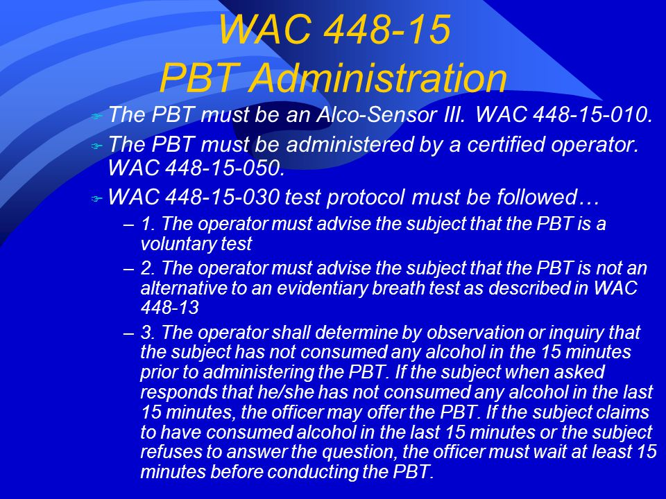 F The PBT must be an Alco-Sensor III. WAC 448-15-010.