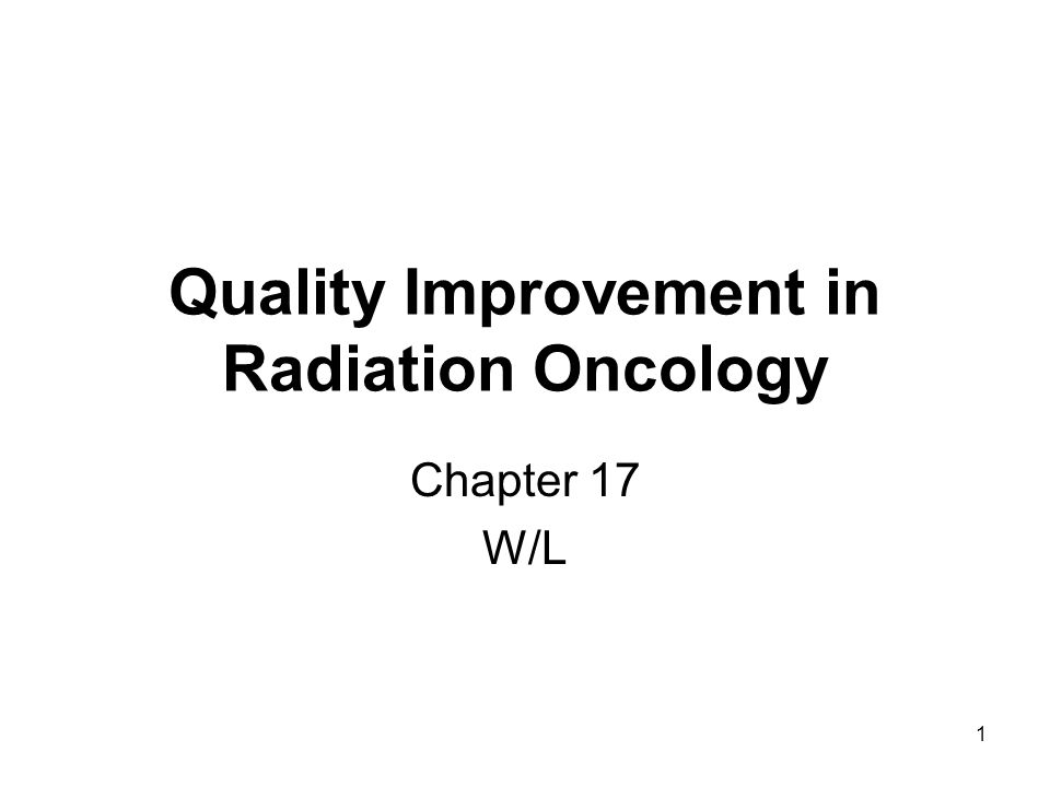 1 Quality Improvement in Radiation Oncology Chapter 17 W/L