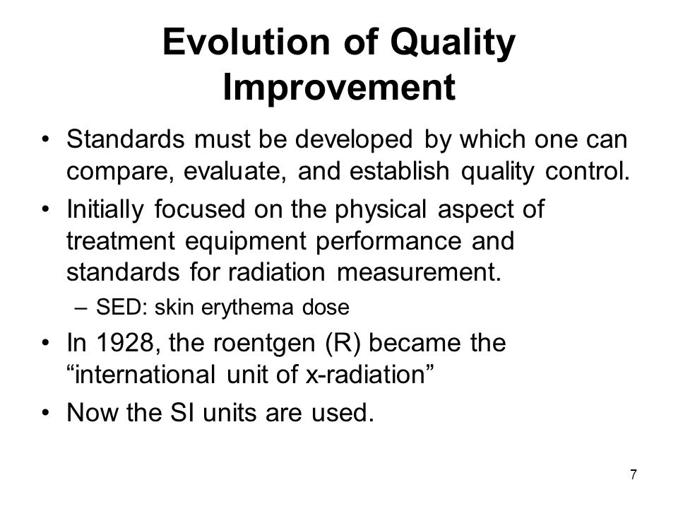 7 Evolution of Quality Improvement Standards must be developed by which one can compare, evaluate, and establish quality control.
