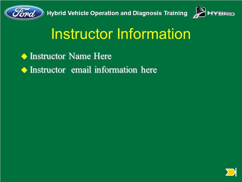 Hybrid Vehicle Operation and Diagnosis Training Instructor Information u Instructor Name Here u Instructor email information here