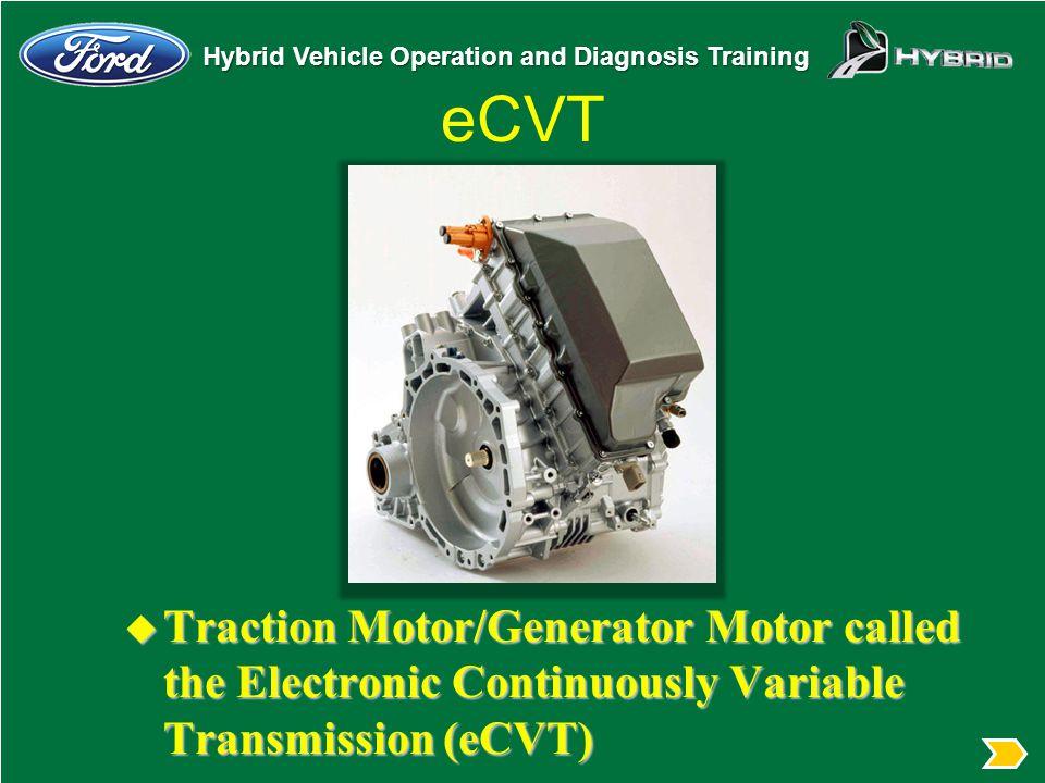 Hybrid Vehicle Operation and Diagnosis Training eCVT u Traction Motor/Generator Motor called the Electronic Continuously Variable Transmission (eCVT)