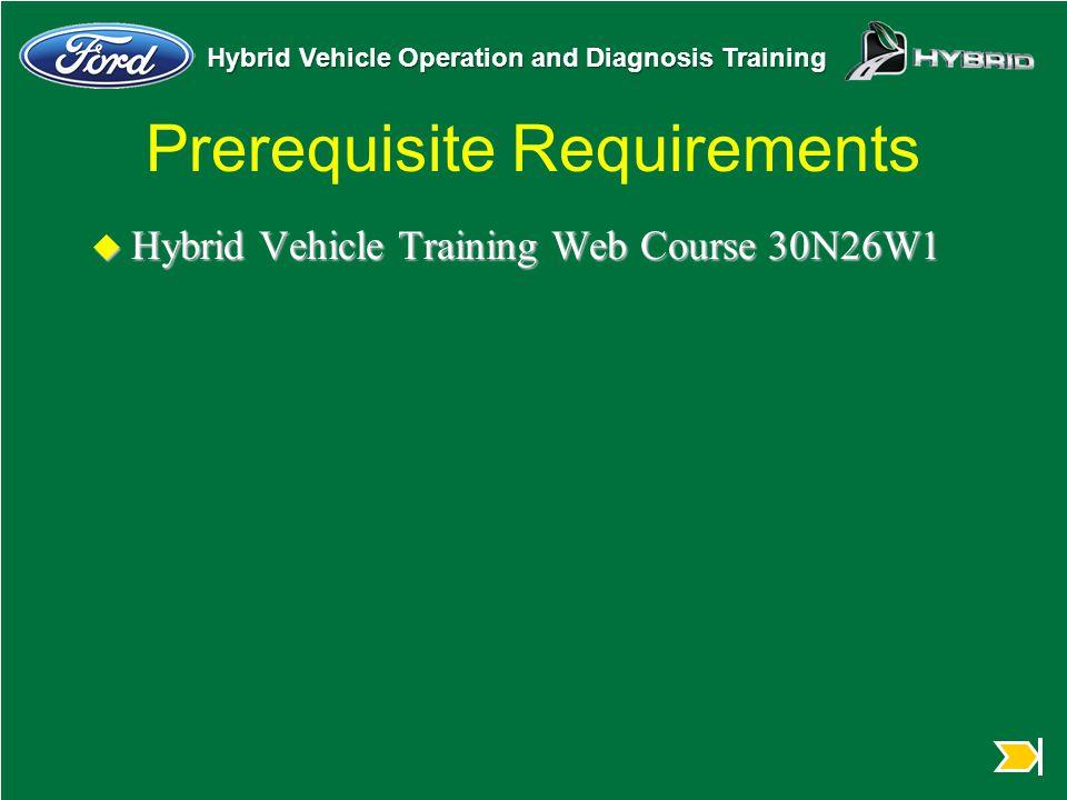 Hybrid Vehicle Operation and Diagnosis Training Prerequisite Requirements u Hybrid Vehicle Training Web Course 30N26W1