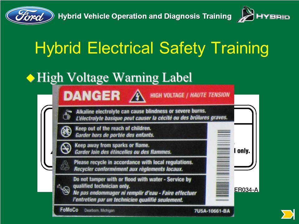 Hybrid Vehicle Operation and Diagnosis Training Hybrid Electrical Safety Training u High Voltage Warning Label