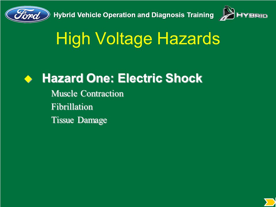 Hybrid Vehicle Operation and Diagnosis Training High Voltage Hazards  Hazard One: Electric Shock Muscle Contraction Fibrillation Tissue Damage