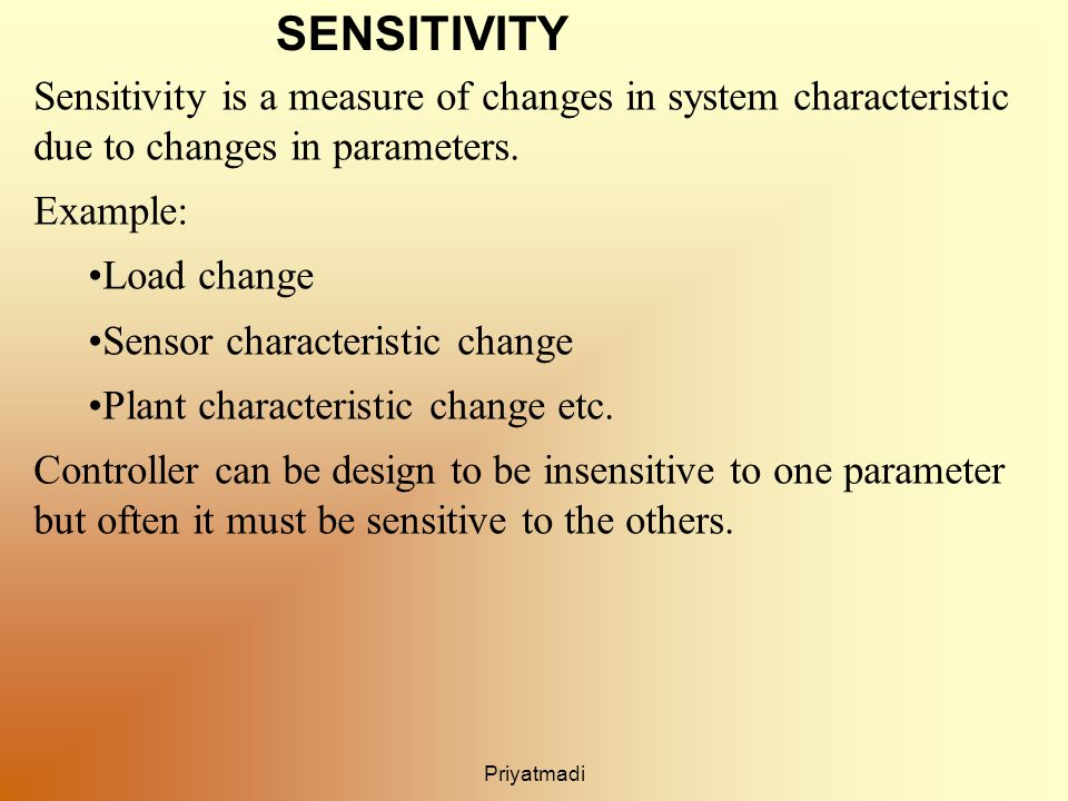 Priyatmadi SENSITIVITY Sensitivity is a measure of changes in system characteristic due to changes in parameters.