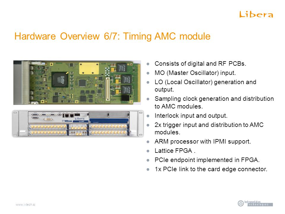 www.i-tech.si Hardware Overview 6/7: Timing AMC module ●Consists of digital and RF PCBs.